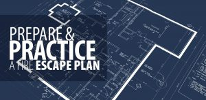 Prepare and practice a fire escape plan.